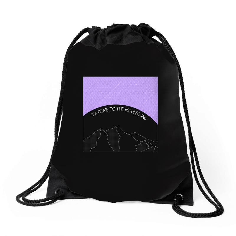 Take Me To The Mountains For Dark Drawstring Bags | Artistshot