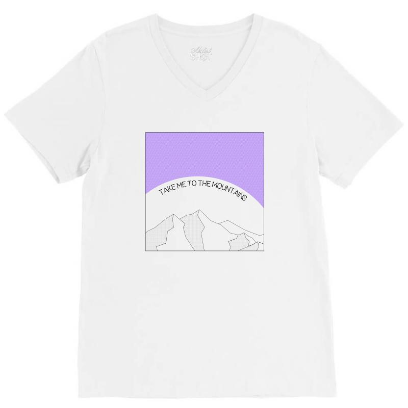 Take Me To The Mountains For Light V-neck Tee | Artistshot