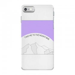 take me to the mountains for light iPhone 7 Case | Artistshot