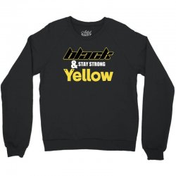 black and stay strong yellow Crewneck Sweatshirt | Artistshot