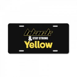 black and stay strong yellow License Plate | Artistshot