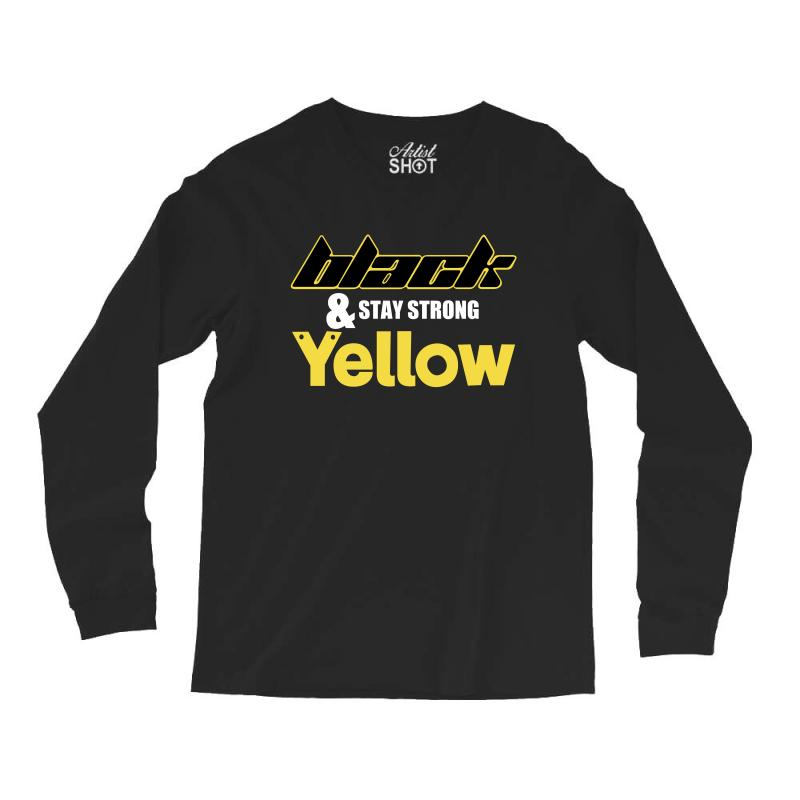 Black And Stay Strong Yellow Long Sleeve Shirts | Artistshot
