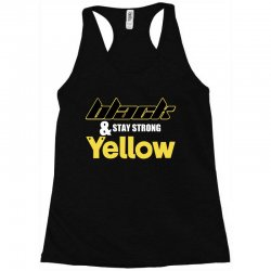black and stay strong yellow Racerback Tank | Artistshot