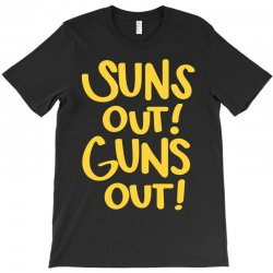sun's out guns out T-Shirt | Artistshot