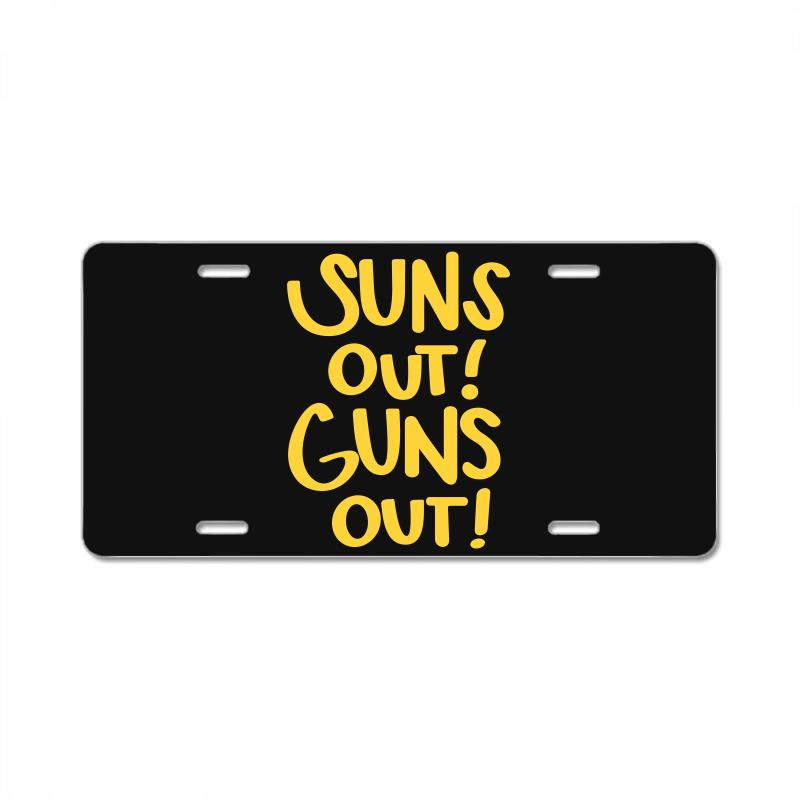 Sun's Out Guns Out License Plate   Artistshot