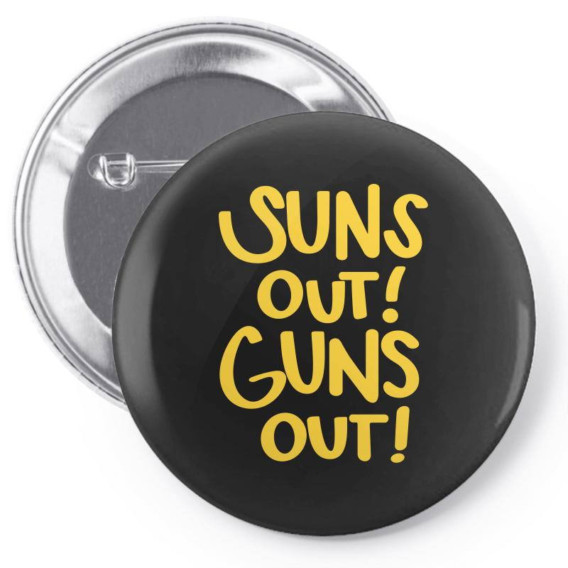Sun's Out Guns Out Pin-back Button | Artistshot