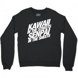 kawaii in the streets senpai in the sheets Crewneck Sweatshirt | Artistshot