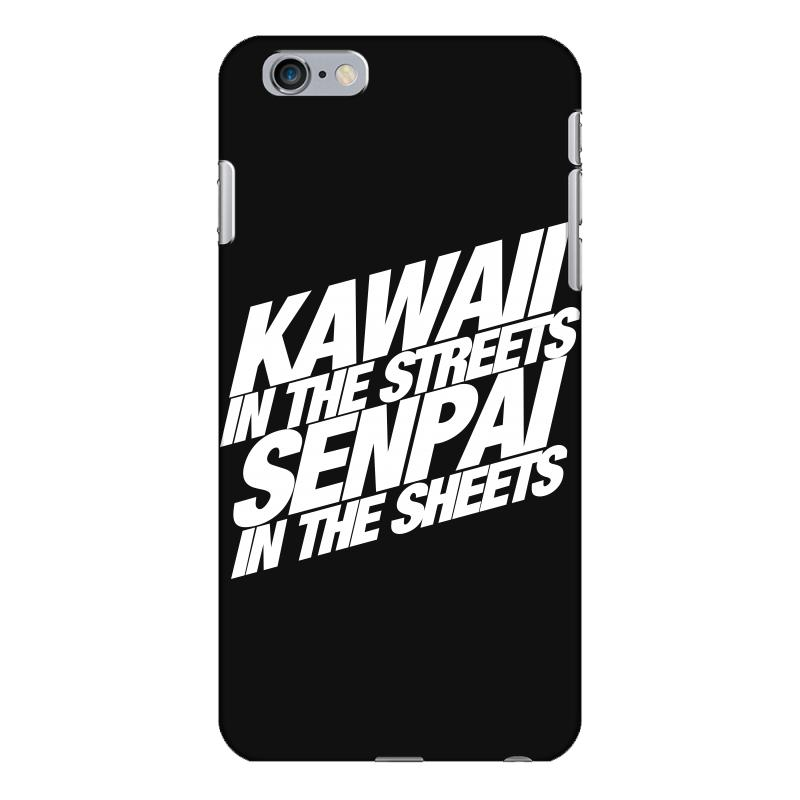Kawaii In The Streets Senpai In The Sheets Iphone 6 Plus/6s Plus Case | Artistshot
