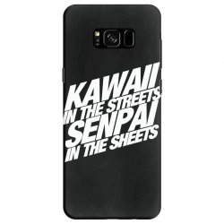 kawaii in the streets senpai in the sheets Samsung Galaxy S8 Case | Artistshot