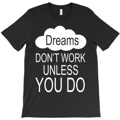 Don't Work Unless You Do T-shirt Designed By Bamboholo