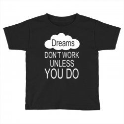 don't work unless you do Toddler T-shirt | Artistshot
