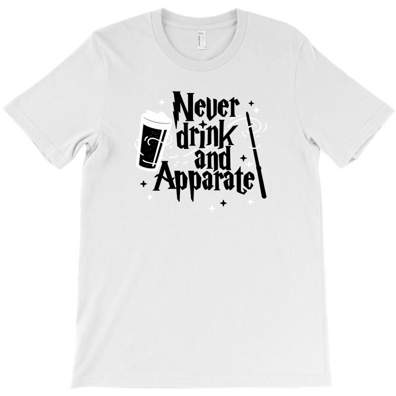 Never Drink And Apparate1 T-shirt | Artistshot