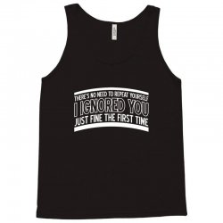 there's no need to repeat yourself Tank Top | Artistshot