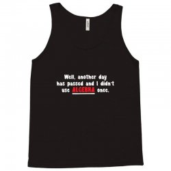 well, another day has passed and i didn't use algebra once Tank Top | Artistshot