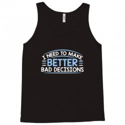 better decisions Tank Top | Artistshot
