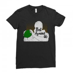 bet against us funny Ladies Fitted T-Shirt | Artistshot