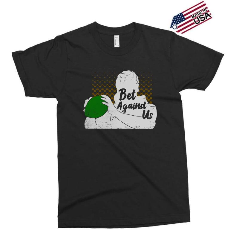 Bet Against Us Funny Exclusive T-shirt | Artistshot