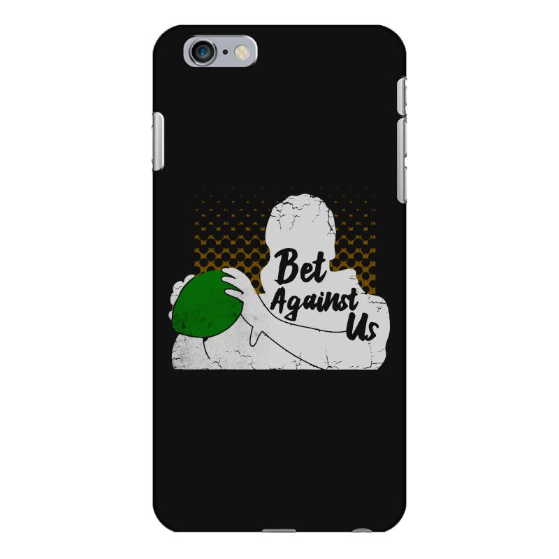 Bet Against Us Funny Iphone 6 Plus/6s Plus Case | Artistshot