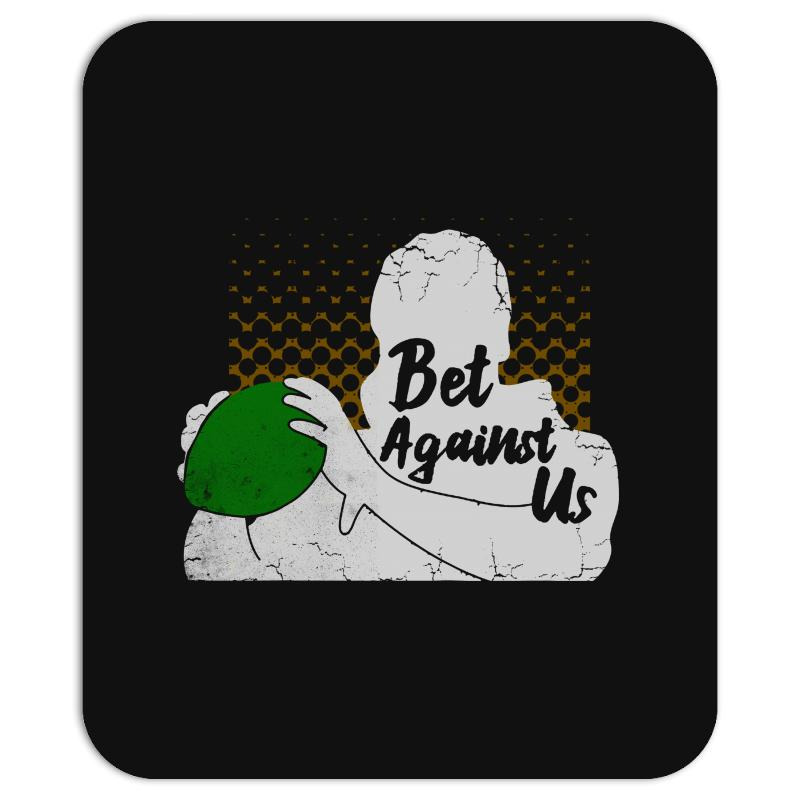 Bet Against Us Funny Mousepad | Artistshot