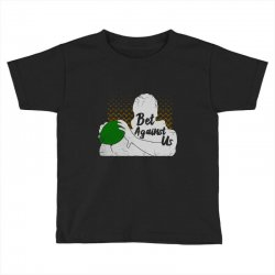 bet against us funny Toddler T-shirt | Artistshot