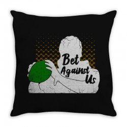 bet against us funny Throw Pillow | Artistshot