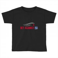 bet against us Toddler T-shirt | Artistshot