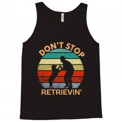 don't stop retrieving   retriever dog Tank Top | Artistshot