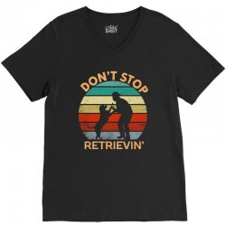 don't stop retrieving   retriever dog V-Neck Tee | Artistshot