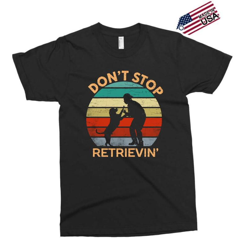 Don't Stop Retrieving   Retriever Dog Exclusive T-shirt | Artistshot