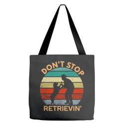 don't stop retrieving   retriever dog Tote Bags | Artistshot