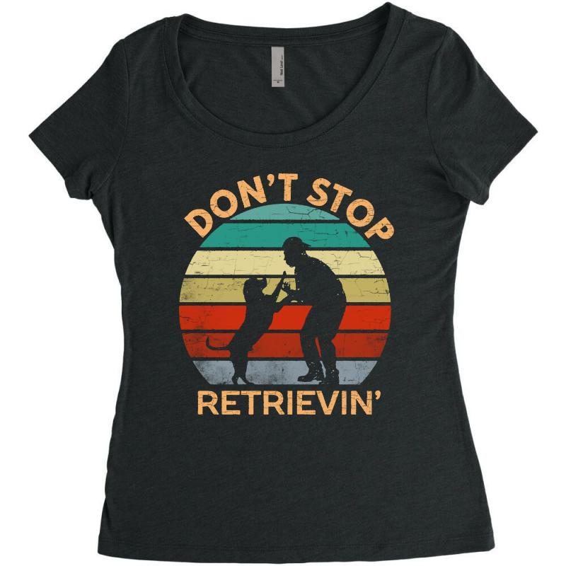 Don't Stop Retrieving   Retriever Dog Women's Triblend Scoop T-shirt | Artistshot