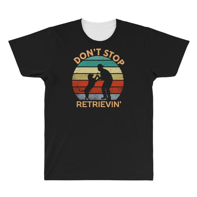 Don't Stop Retrieving   Retriever Dog All Over Men's T-shirt | Artistshot