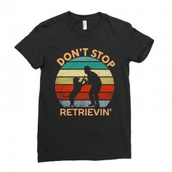 don't stop retrieving   retriever dog Ladies Fitted T-Shirt | Artistshot