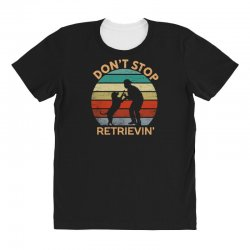 don't stop retrieving   retriever dog All Over Women's T-shirt | Artistshot