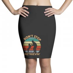 don't stop retrieving   retriever dog Pencil Skirts | Artistshot