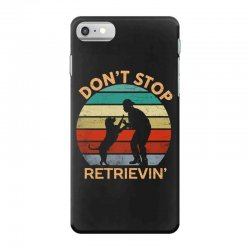 don't stop retrieving   retriever dog iPhone 7 Case | Artistshot