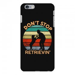don't stop retrieving   retriever dog iPhone 6 Plus/6s Plus Case | Artistshot