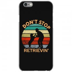 don't stop retrieving   retriever dog iPhone 6/6s Case | Artistshot