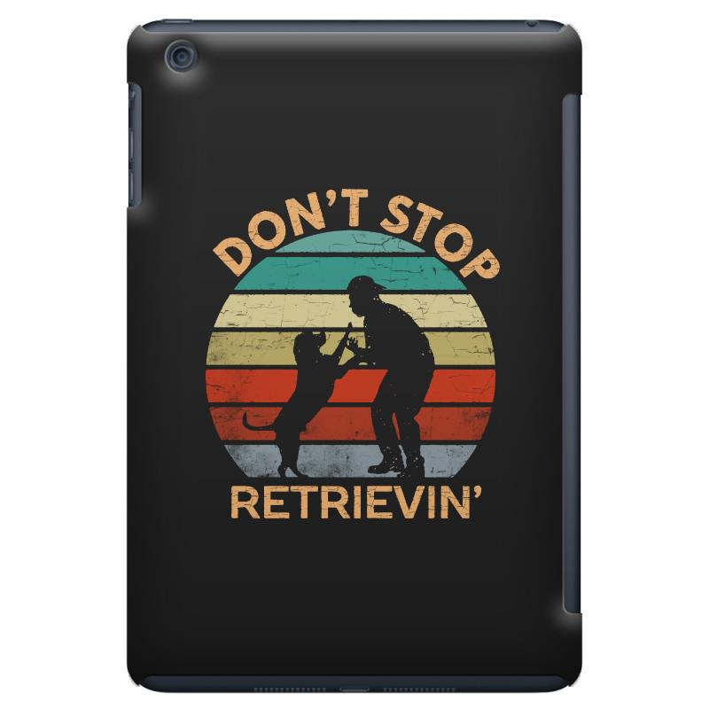 Don't Stop Retrieving   Retriever Dog Ipad Mini Case | Artistshot