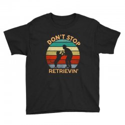 don't stop retrieving   retriever dog Youth Tee | Artistshot