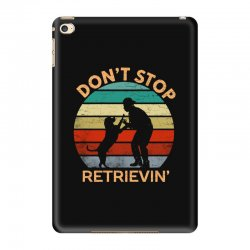 don't stop retrieving   retriever dog iPad Mini 4 Case | Artistshot