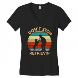 don't stop retrieving   retriever dog Women's V-Neck T-Shirt | Artistshot