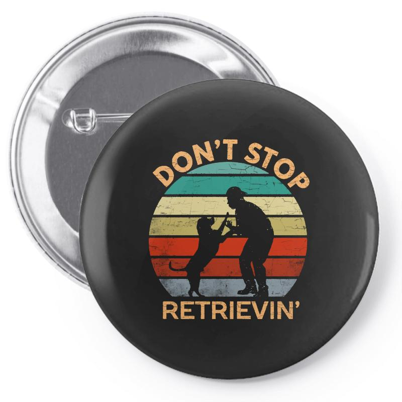 Don't Stop Retrieving   Retriever Dog Pin-back Button | Artistshot