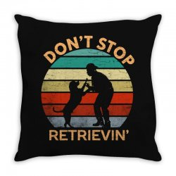 don't stop retrieving   retriever dog Throw Pillow | Artistshot