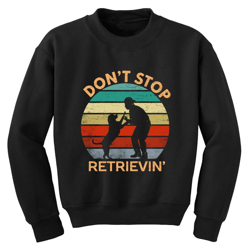 Don't Stop Retrieving   Retriever Dog Youth Sweatshirt | Artistshot