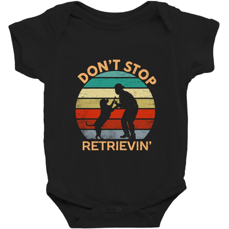 Don't Stop Retrieving   Retriever Dog Baby Bodysuit | Artistshot