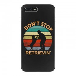 don't stop retrieving   retriever dog iPhone 7 Plus Case | Artistshot