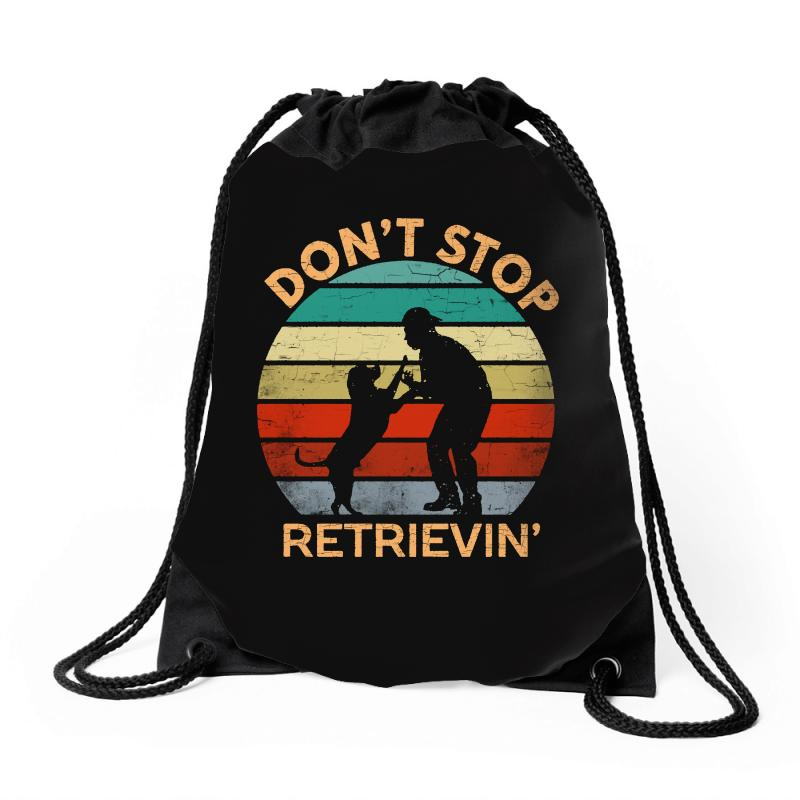 Don't Stop Retrieving   Retriever Dog Drawstring Bags | Artistshot