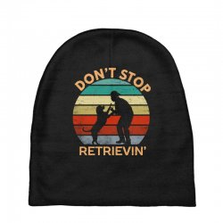 don't stop retrieving   retriever dog Baby Beanies | Artistshot