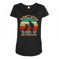 don't stop retrieving   retriever dog Maternity Scoop Neck T-shirt | Artistshot